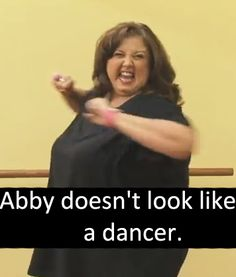 dance moms abby lee miller does not look like a dancer to me