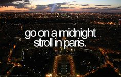 Go on a midnight stroll in Paris. Done in bike with my love this year! #Bucketlist