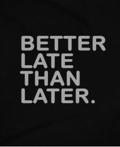 """The return of the comeback of our first ever bestselling statement shirt : """"Better Late than Later"""" Filipino Quotes, Patama Quotes, Hugot, Pinoy, Statement Shirts, Funny Tshirts, Jokes, Wellness, Printing"""