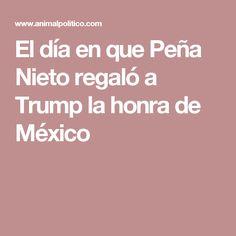 El día en que Peña Nieto regaló a Trump la honra de México