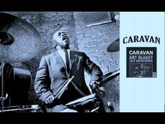 - Art Blakey jazz messengers : Caravan....BECAUSE I CANNOT CHOOSE WHICH ONE I LIKE MORE...