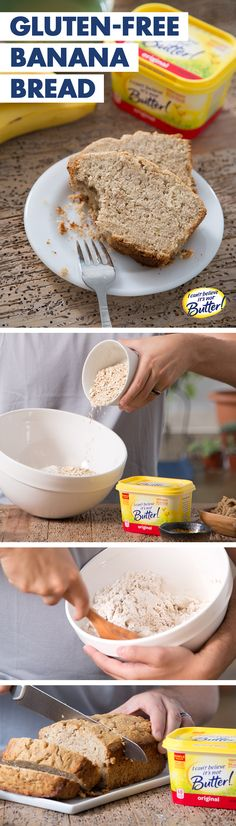 Now that most grocery stores stock gluten-free flour, it's easier than ever to whip up a batch of our Gluten-Free Banana Bread! Just follow our Best Ever Banana Bread recipe, swapping regular flour for a gluten-free variety and adding 2/3 C rolled oats to the batter. I Can't Believe It's Not Butter!® is always gluten-free and makes your banana bread even more moist than baking with butter!