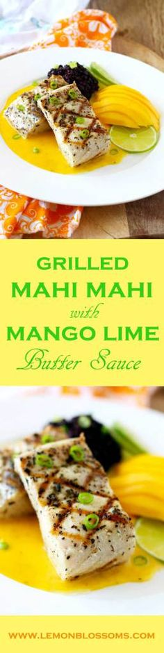 Grilled Mahi Mahi with Mango Lime Butter Sauce is easy enough for week night…
