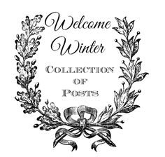 Strangers & Pilgrims on Earth: Welcome Winter ~ A Collection of Posts