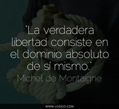 Lo dijo... Michel de Montaigne | Frases célebres y dichos populares #citas Book Quotes, Words Quotes, Wise Words, Me Quotes, Sayings, Michel De Montaigne, Horse And Human, The Ugly Truth, Images And Words