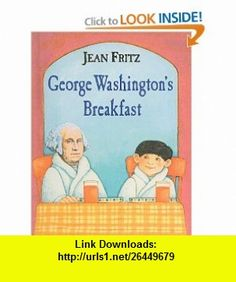 George Washingtons Breakfast (9780812440904) Jean Fritz, Paul Galdone , ISBN-10: 0812440900  , ISBN-13: 978-0812440904 ,  , tutorials , pdf , ebook , torrent , downloads , rapidshare , filesonic , hotfile , megaupload , fileserve