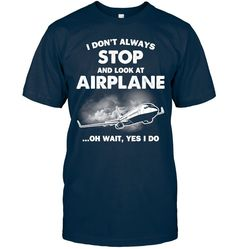 I Don't Always Stop to Look at Airplane!