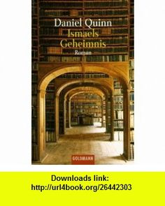 Ismaels Geheimnis. (9783442442027) Daniel Quinn , ISBN-10: 3442442028  , ISBN-13: 978-3442442027 ,  , tutorials , pdf , ebook , torrent , downloads , rapidshare , filesonic , hotfile , megaupload , fileserve