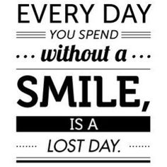 Everyday you spend without a smile is a lost day. http://startpure.com #startpure #startpurepro