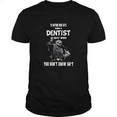 To Anyone Who Says Being A Dentist Is Easy Work You Don't Know Great Gift For Any Dentist - #under #cool hoodie. SIMILAR ITEMS => https://www.sunfrog.com/Jobs/To-Anyone-Who-Says-Being-A-Dentist-Is-Easy-Work-You-Dont-Know-Great-Gift-For-Any-Dentist-Black-G http://tmiky.com/pinterest