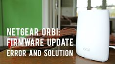 Netgear Orbi Firmware Update: Error and Solution