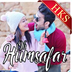 "Feel the love by singing this latest romantic song ""Oh Humsafar"" originally sung by Neha Kakkar & Tony Kakkar in your voice  with the prime quality karaoke available at HKS!!"