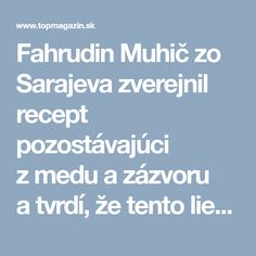 """Fahrudin Muhič zo Sarajeva zverejnil recept pozostávajúci zmedu azázvoru atvrdí, že tento liek pomohol vyliečiť jeho umierajúcu ženu. """"Pred pár dňami sme dostali recept pozostávajúci zmedu azázvoru od tohto muža. Teraz sa opäť cítime normálne anemáme bolesti."""" Jedna nemenovaná žena mala lymfóm…"""