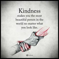 Kindness makes you the most beautiful person in the world no matter what you look like life quotes quotes quote inspirational quotes success quotes motivational quotes life quotes and sayings The Words, True Quotes, Great Quotes, Deep Quotes, Best Life Quotes, Quotes About Life, Quotes Quotes, Don't Worry Quotes, Beautiful Quotes Inspirational