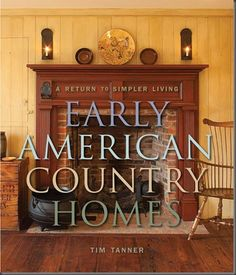 """A Return to Simpler Living: Early American Country Homes"" by Tim Tanner."