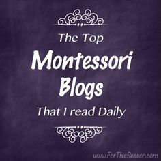 The Top Montessori Blogs That I Read Daily