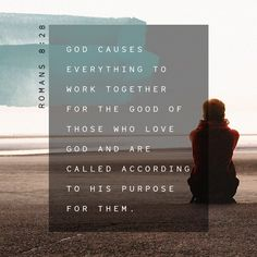 """And we know that all things work together for good for those who love God, who are called according to his purpose,"" ‭‭Romans‬ ‭8:28‬ ‭NET‬‬ http://bible.com/107/rom.8.28.net"