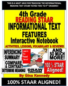 4TH GRADE STAAR READING INFORMATIONAL TEXT FEATURES INTERACTIVE NOTEBOOK!   Excellent introduction or review of all of the 4th Grade Informational Nonfiction Reading Text Features TEKS! Activities, lessons and more. Text features included are summary, compare & contrast, cause & effect, conflict & solution, drawing conclusions, integrating knowledge, context clues and many more.