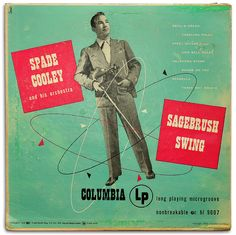 Spade Cooley - King Of Western Swing. Went on to murder his wife and spend most of his life in jail. :(