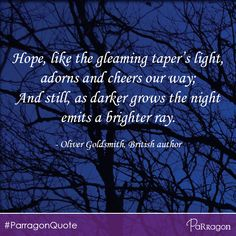 """""""Hope, like the gleaming taper's light, adorns and cheers our way. And still, as darker grows the night emits a brighter ray."""" - Oliver Goldsmith #parragonquote #inspirations #hope"""