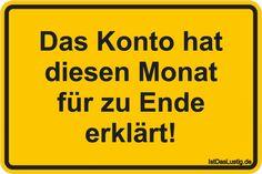 Das Konto hat diesen Monat für zu Ende erklärt! ... gefunden auf https://www.istdaslustig.de/spruch/2182 #lustig #sprüche #fun #spass
