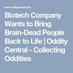 Biotech Company Wants to Bring Brain-Dead People Back to Life   Oddity Central - Collecting Oddities