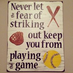 Never let the fear of striking out keep you from playing the game. My favorite softball quote. Find me on Facebook to order! :) -Brooklyn Farrell