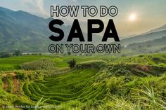 How to book Sapa independently instead of through an organized tour. Not only will you skip the touristy places but your money goes straight to the locals.