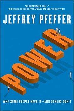 Power: Why Some People Have It and Others Don't: Jeffrey Pfeffer: 9780061789083: Amazon.com: Books