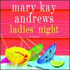 New arrival: Ladies' Night by Mary Kay Andrews - just bought it, couldn't put it down.