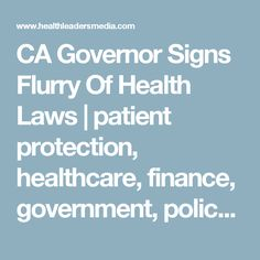 CA Governor Signs Flurry Of Health Laws | patient protection, healthcare, finance, government, policy | HealthLeaders Media