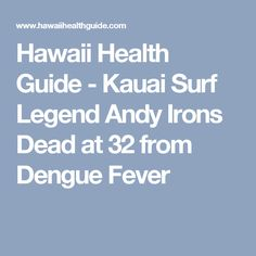 Hawaii Health Guide - Kauai Surf Legend Andy Irons Dead at 32 from Dengue Fever