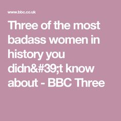 Three of the most badass women in history you didn't know about     - BBC Three