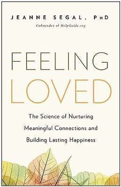 Feeling Loved : The Science of Nurturing Meaningful Connections and Building...