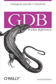 GDB Pocket Reference (Pocket Reference (O'Reilly)) , 978-0596100278, Arnold Robbins, O'Reilly Media; 1 edition