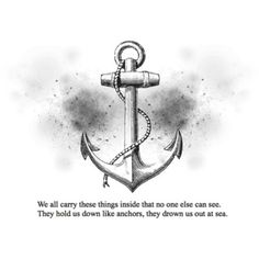 I like this quote - for a tattoo or old vintage anchor. Great quote as well.