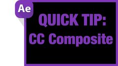 After Effects Quick Tip: CC Composite