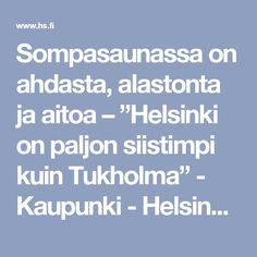 """Sompasaunassa on ahdasta, alastonta ja aitoa – """"Helsinki on paljon siistimpi kuin Tukholma"""" - Kaupunki - Helsingin Sanomat"""
