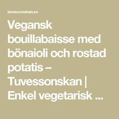 Vegansk bouillabaisse med bönaioli och rostad potatis – Tuvessonskan | Enkel vegetarisk mat