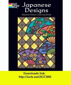 Japanese Designs Stained Glass Coloring Book (Dover Design Stained Glass Coloring Book) (9780486451756) Marty Noble, Coloring , Coloring  for Grownups , ISBN-10: 0486451755  , ISBN-13: 978-0486451756 ,  , tutorials , pdf , ebook , torrent , downloads , rapidshare , filesonic , hotfile , megaupload , fileserve