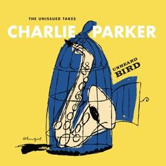 CD set-CHARLIE PARKER- UNHEARD BIRD-The Unissued Takes - From the Verve/Nargran/Clef catalogs (release 2016)