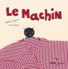 Le machin: un livre pour enfants plein d'humour et de surprise