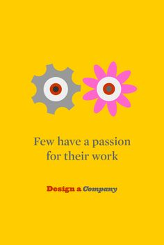 Design a Company [Work worth doing]  In 2013, a Gallup study* found that only 13% of workers feel a sense of passion for their work. A staggering 87% of professionals don't feel engaged with what they spend 40 to 60 hours doing every week. Is work just something you do to attain a certain standard of living?  http://designacompany.com/work-worth-doing/