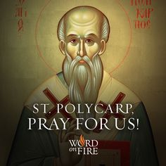 St. Polycarp, pray for us!