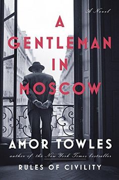 A Gentleman in Moscow: A Novel by Amor Towles