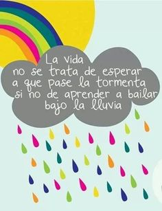 """La no se trata de esperar a que pase la si no de aprender a bailar bajo la lluvia."" ""Life is not expected to pass the storm, if not learn to dance in the rain. Motivacional Quotes, Rain Quotes, Cute Quotes, Learn To Dance, Dancing In The Rain, More Than Words, Spanish Quotes, Wise Words, Inspirational Quotes"
