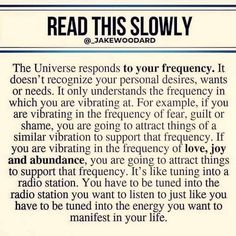 READ THIS SLDWLY The Universe responds to your frequency. It doesn't recognize your personal desires, wants or needs. It only understands the frequency in which you are vibrating at. For example, if you are vibrating in the frequency of fear. Positive Quotes, Motivational Quotes, Inspirational Quotes, Positive Thoughts, Positive Psychology, Positive Mind, Psychology Facts, The Words, Wisdom Quotes