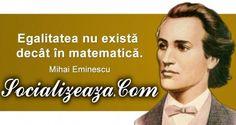 "Inca un citat extraordinar adus de Socializeaza ! ""Egalitatea nu exista decat in matematica."" — Mihai Eminescu despre egalitate Free Credit Report, Learning, Life, Studying, Teaching, Onderwijs"