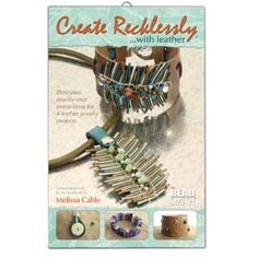 Create Recklessly with Leather by Melissa Cable: With the availability of quality leather cord, strap and trim leather, making contemporary leather jewelry has never been easier. Along with these new leathers there is an abundance of complementary products available. Beautiful slides work great on strap and Licorice Leather®, and glue-on clasps in decorative finishes give a professional finishing touch for your creations Included within are instructions for four leather jewelry projects…