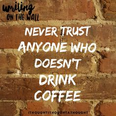 #coffee #nevertrustanyonewhodoesntdrinkcoffee #ithoughtithoughtathought